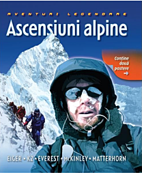 Ascensiuni alpine. Aventuri legendare