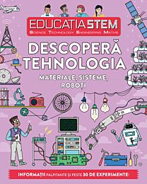 Educația STEM. Descoperă tehnologia. Materiale, sisteme, roboți