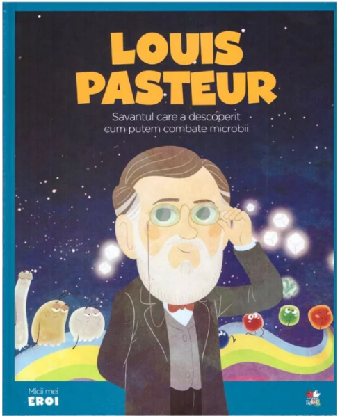 MICII EROI. Louis Pasteur imagine 2021